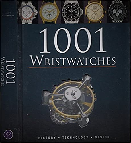 1001 Wristwatches: History .Technology. Design