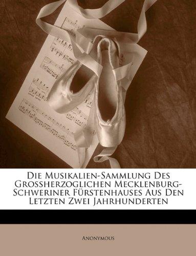 Die Musikalien-Sammlung Des Grossherzoglichen Mecklenburg-Schweriner Fürstenhauses Aus Den Letzten Zwei Jahrhunderten