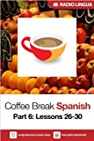 Coffee Break Spanish 6: Lessons 26-30 - Learn Spanish in your coffee break (English Edition)