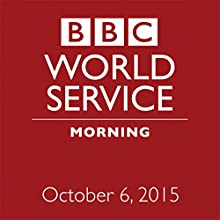 October 06, 2015: Morning  by  BBC Newshour Narrated by Owen Bennett-Jones, Lyse Doucet, Robin Lustig, Razia Iqbal, James Coomarasamy, Julian Marshall