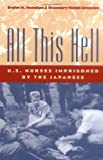 All This Hell: U. S. Nurses Imprisoned by the Japanese