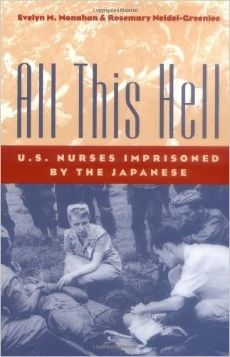 All This Hell: U. S. Nurses Imprisoned by the Japanese written by Evelyn M. Monahan