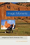 img - for By Lee Schweninger Imagic Moments: Indigenous North American Film [Paperback] book / textbook / text book