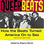 Queer Beats: How the Beats Turned America On to Sex | Regina Marler (editor)