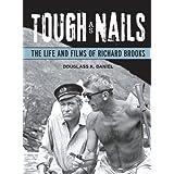 Tough as Nails: The Life and Films of Richard Brooks (Wisconsin Film Studies) ~ Douglass K. Daniel