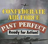Confederate Air Force: Past Perfect, Ready for Action