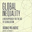 Global Inequality: A New Approach for the Age of Globalization Audiobook by Branko Milanovic Narrated by Joe Barrett