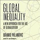 Global Inequality: A New Approach for the Age of Globalization Hörbuch von Branko Milanovic Gesprochen von: Joe Barrett