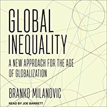 Global Inequality: A New Approach for the Age of Globalization | Livre audio Auteur(s) : Branko Milanovic Narrateur(s) : Joe Barrett