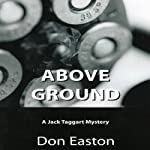 Above Ground: A Jack Taggart Mystery | Don Easton