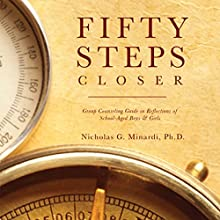Fifty Steps Closer: Group Counseling Guide in Reflections of School-Aged Boys and Girls (       UNABRIDGED) by Nicholas G. Minardi PhD Narrated by Melissa Madole