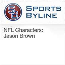 NFL Characters: Jason Brown Radio/TV Program by Ron Barr Narrated by Ron Barr, Jason Brown