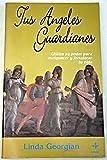 img - for Tus  ngeles guardianes: utiliza su poder para enriquecer y fortalecer tu vida book / textbook / text book