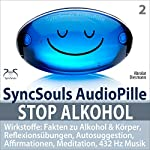Stop Alkohol: Fakten zu Alkohol & Körper, Reflexionsübungen, Autosuggestion, Affirmationen, Meditation, 432 Hz Musik (SyncSouls AudioPille) | Franziska Diesmann,Torsten Abrolat