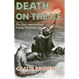 Death On The Ice: The Great Newfoundland Sealing Disaster Of 1914by Cassie Brown