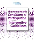 The Home Health Conditions of Participation and Interpretive Guidelines, 2014 Edition