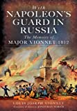 WITH NAPOLEONS GUARD IN RUSSIA: The Memoirs of Major Vionnet, 1812