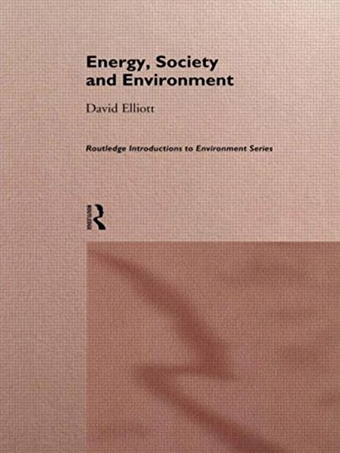 Energy, Society and Environment: Technology for a Sustainable Future (Routledge introductions to the environment series)