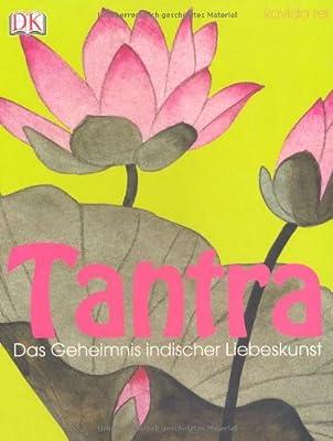 Tantra: Das Geheimnis indischer Liebeskunst