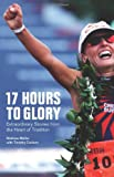 img - for 17 Hours to Glory: Extraordinary Stories from the Heart of Triathlon book / textbook / text book