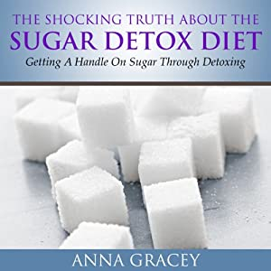 The Shocking Truth About the Sugar-Detox Diet Audiobook