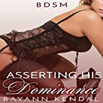 Asserting His Dominance: The Dom Within, Book 2.5: Dan | Rayann Kendal