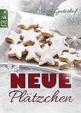 Neue Pl�tzchen: Rezepte f�r himmlische Weihnachtspl�tzchen und Kekse, die Sie garantiert noch nicht kennen. Die gro�e Weihnachtsb�ckerei: Backen f�r Weihnachten