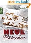 Neue Pl�tzchen: Rezepte f�r himmlisch...