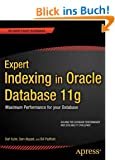 Expert Indexing in Oracle Database 11g: Maximum Performance for your Database (Expert's Voice in Oracle)