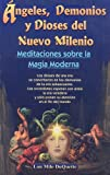 Angeles, Demonios y Dioses del Nuevo Milenio/ Angels, Devils and the New Millennium Gods: Meditaciones sobre la Magia Moderna/ Meditations of the Modern Magic (Spanish Edition) (9706664920) by Duquette, Lon Milo