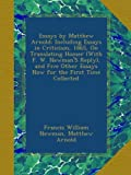 Essays by Matthew Arnold: Including Essays in Criticism, 1865, On Translating Homer (With F. W. NewmanS Reply), and Five Other Essays Now for the First Time Collected