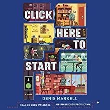 Click Here to Start: A Novel Audiobook by Denis Markell Narrated by Greg Watanabe