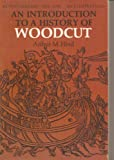 An Introduction to a History of Woodcut with a Detailed Survey of Work Done in the Fifteenth Century