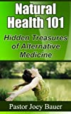 img - for Natural Health 101 Hidden Treasures of Alternative Medicine book / textbook / text book