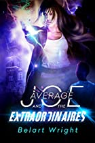 Average Joe And The Extraordinaires (teen Action And Adventure) (teen Adventure Fantasy) (an Average Joe Extraordinary Tale Book 1)