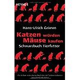 """Katzen w�rden M�use kaufen: Schwarzbuch Tierfuttervon """"Hans-Ulrich Grimm"""""""