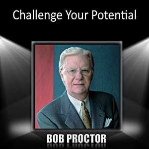 Challenge Your Potential | [Bob Proctor]
