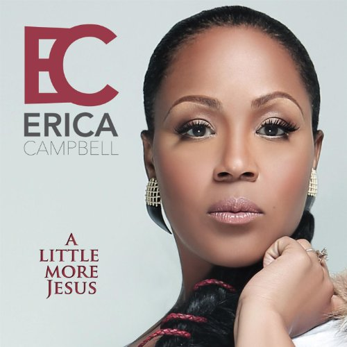 51nyW 1RomL Listen/Purchase: Erica Campbell A Little More Jesus