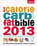 img - for The Calorie, Carb & Fat Bible 2013: The UK's Most Comprehensive Calorie Counter book / textbook / text book