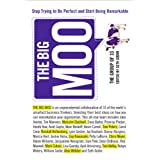 The Big Moo: Stop Trying to Be Perfect and Start Being Remarkable ~ Seth Godin