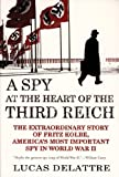 img - for A Spy at the Heart of the Third Reich: The Extraordinary Story of Fritz Kolbe, America's Most Important Spy in World War II book / textbook / text book