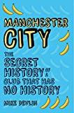 Manchester City: The Secret History of a Club That Has No History (English Edition)