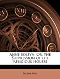 Anne Boleyn; Or, the Suppression of the Religious Houses