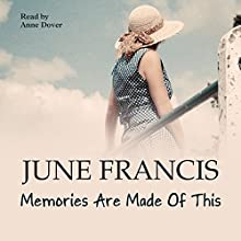 Memories Are Made of This | Livre audio Auteur(s) : June Francis Narrateur(s) : Anne Dover