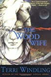 The Wood Wife (Fairy Tales) (0765302934) by Windling, Terri