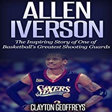 Allen Iverson: The Inspiring Story of One of Basketball's Greatest Shooting Guards (       UNABRIDGED) by Clayton Geoffreys Narrated by David L. Stanley