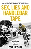 Sex, Lies and Handlebar Tape: The Remarkable Life of Jacques Anquetil, the First Five-Times Winner of the Tour de France (1845964616) by Howard, Paul