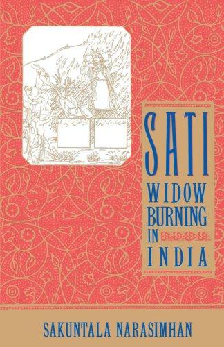 Sati - Widow Burning in India (Cambridge Studies in the History of)