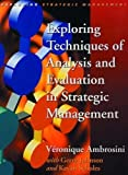 Exploring Techniques of Analysis and Evaluation in Strategic Management (Exploring Strategic Management) by Ambrosini, Veronique, Johnson, Prof Gerry, Scholes, Prof Kev ( 1998 )