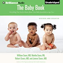 The Baby Book: Everything You Need to Know About Your Baby from Birth to Age Two (       UNABRIDGED) by William Sears, M.D., Martha Sears, R.N., Robert W. Sears, M.D., James Sears, M.D. Narrated by Mel Foster, Sherry Adams Foster